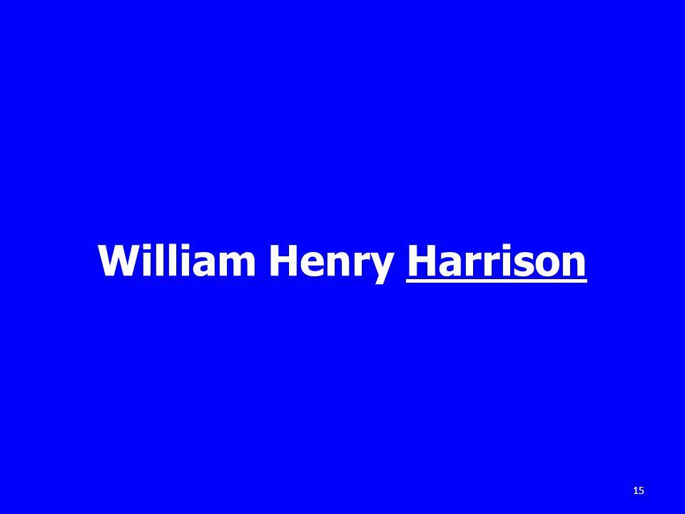 William Henry Harrison 15