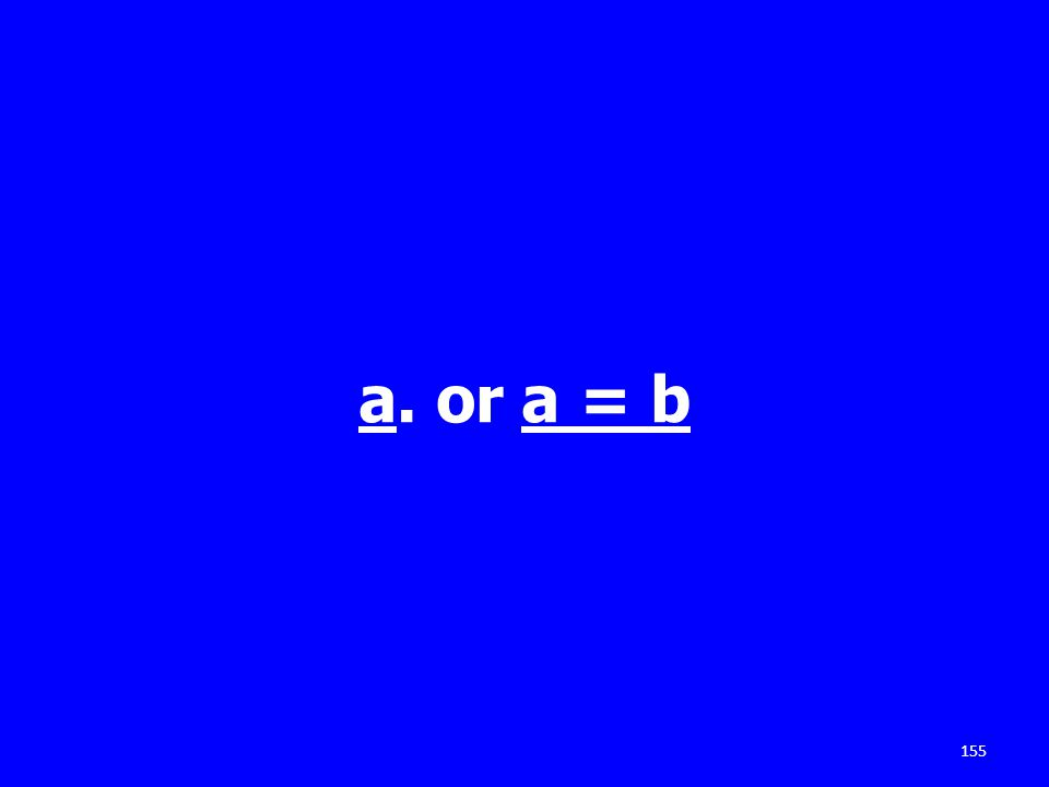 a. or a = b 155