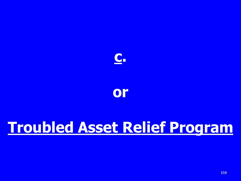 c. or Troubled Asset Relief Program 159