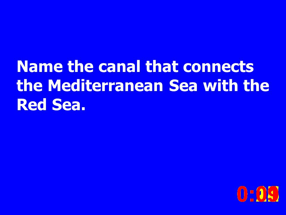 Name the canal that connects the Mediterranean Sea with the Red Sea. 0:020:030:040:050:060:070:080:100:110:180:190:200:160:150:140:130:120:170:090:01