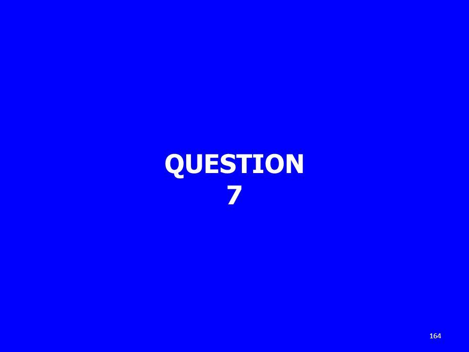 QUESTION 7 164