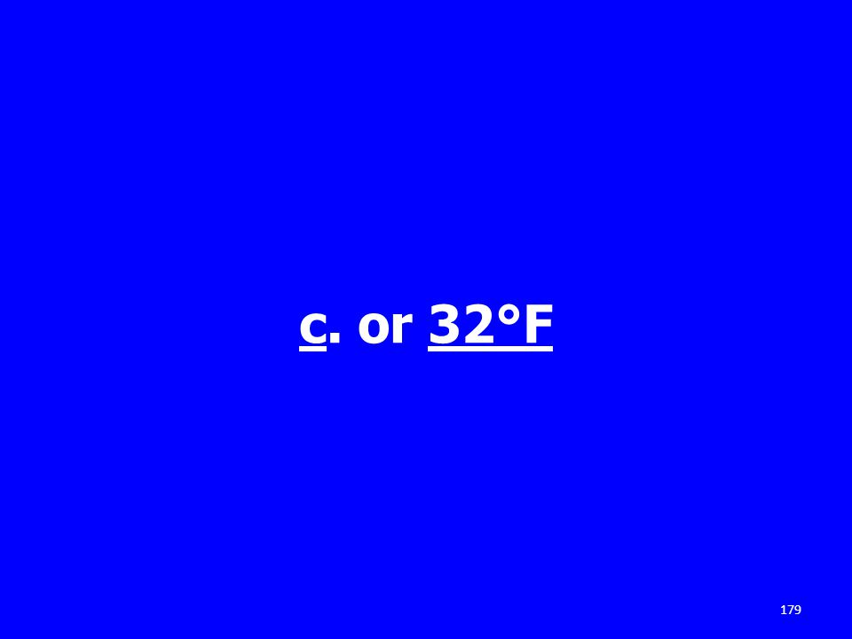 c. or 32°F 179