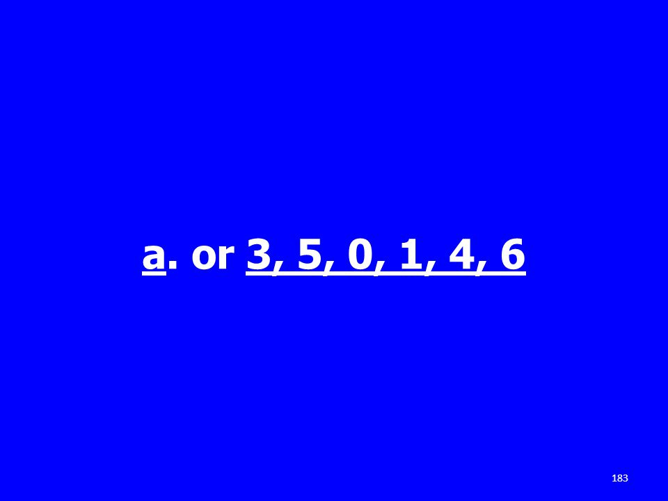 a. or 3, 5, 0, 1, 4, 6 183
