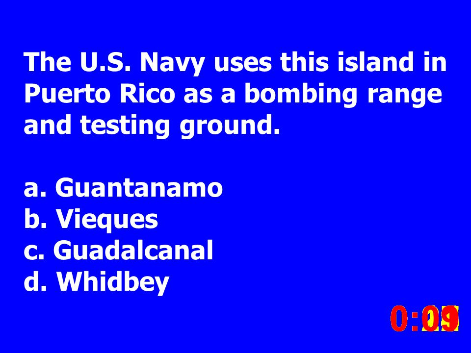The U.S. Navy uses this island in Puerto Rico as a bombing range and testing ground. a. Guantanamo b. Vieques c. Guadalcanal d. Whidbey 0:020:030:040: