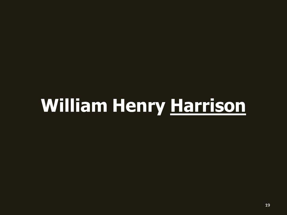 William Henry Harrison 19