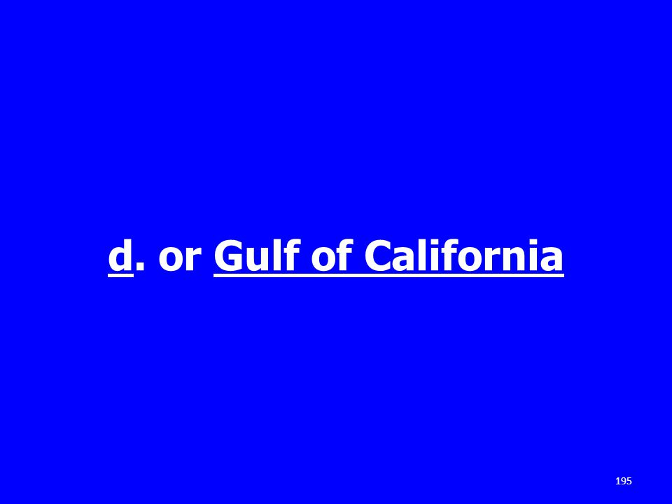 d. or Gulf of California 195