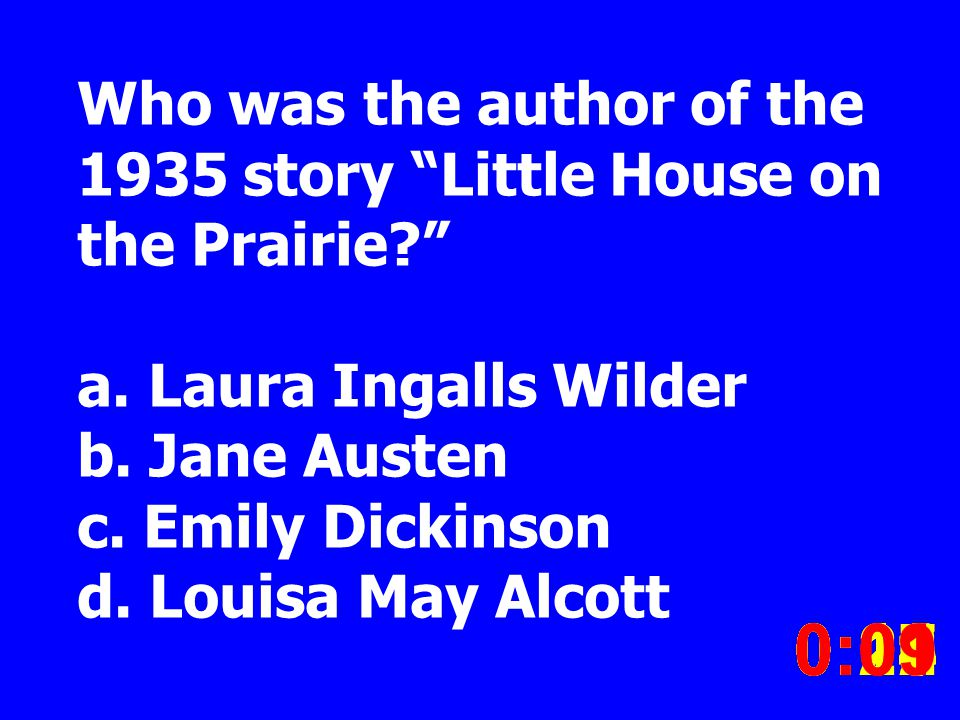 Who was the author of the 1935 story Little House on the Prairie? a. Laura Ingalls Wilder b. Jane Austen c. Emily Dickinson d. Louisa May Alcott 0:020