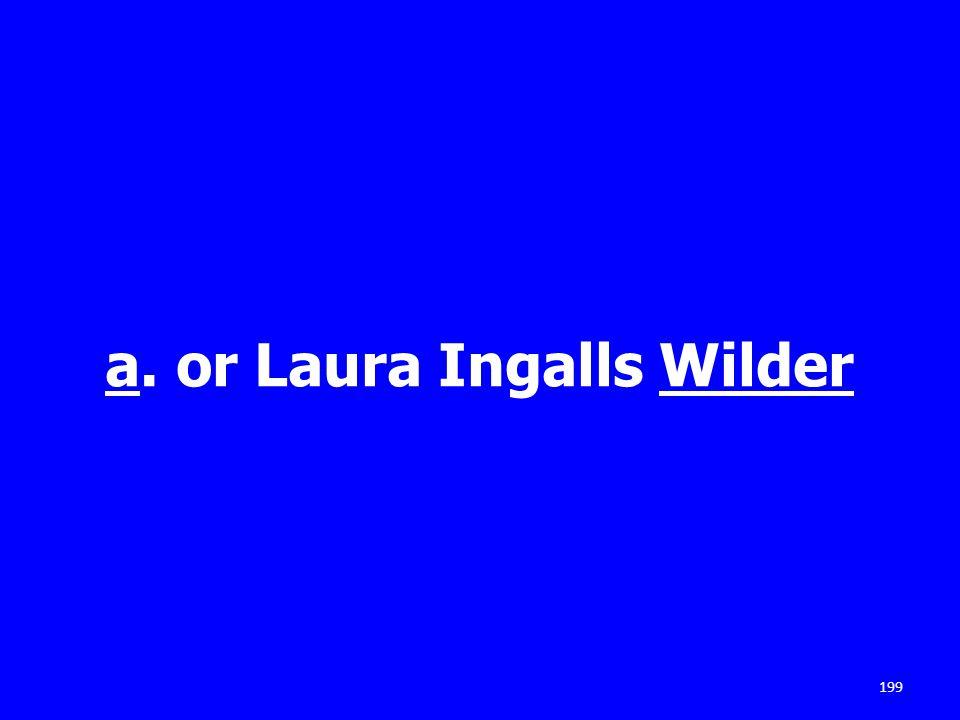 a. or Laura Ingalls Wilder 199