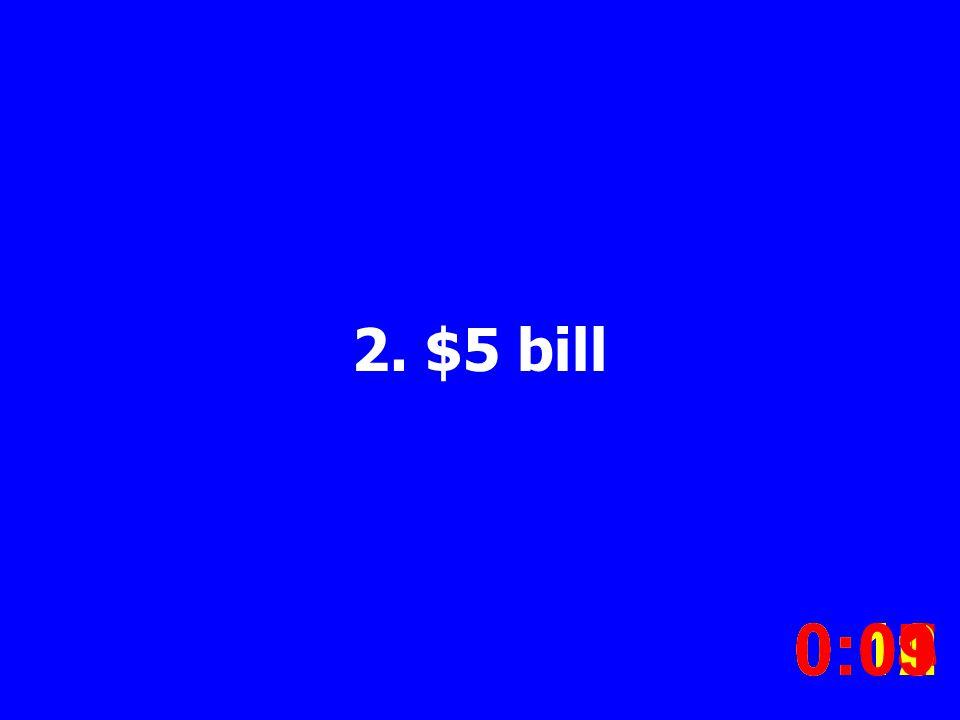 2. $5 bill 0:020:030:040:050:060:070:080:100:110:120:090:01