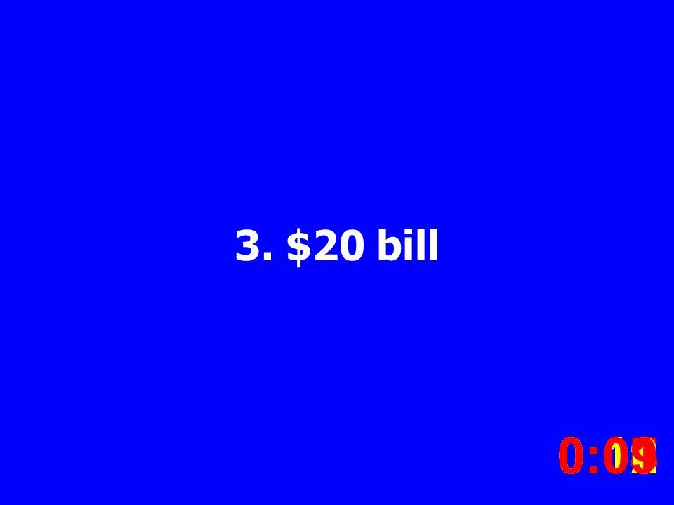 3. $20 bill 0:020:030:040:050:060:070:080:100:110:120:090:01