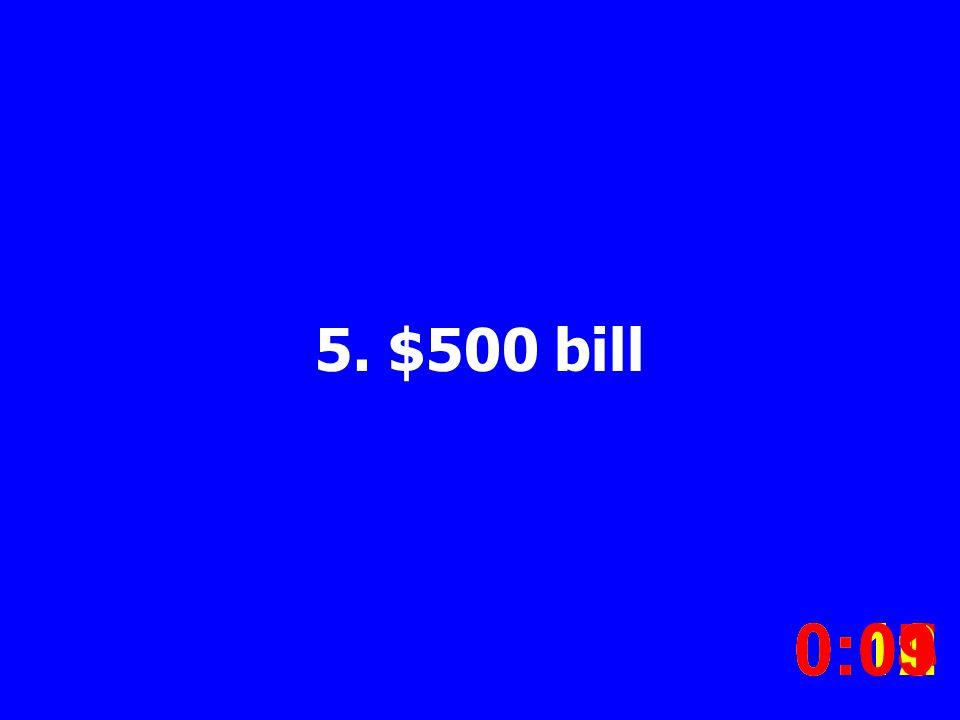 5. $500 bill 0:020:030:040:050:060:070:080:100:110:120:090:01