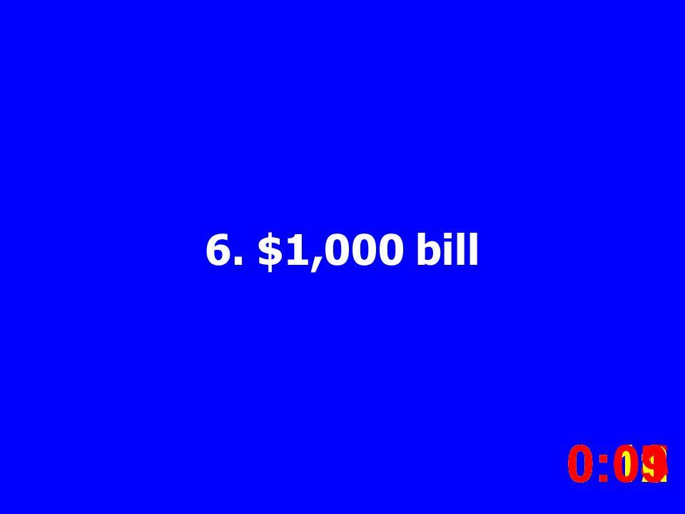6. $1,000 bill 0:020:030:040:050:060:070:080:100:110:120:090:01