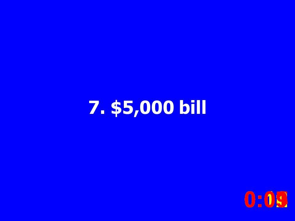 7. $5,000 bill 0:020:030:040:050:060:070:080:100:110:120:090:01