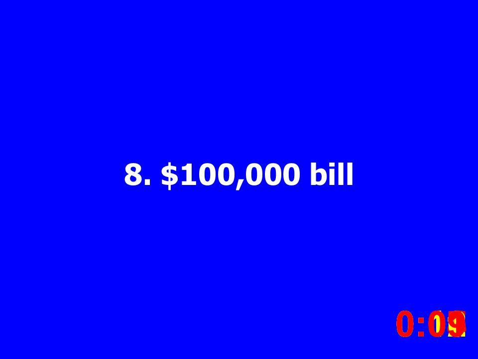 8. $100,000 bill 0:020:030:040:050:060:070:080:100:110:120:090:01