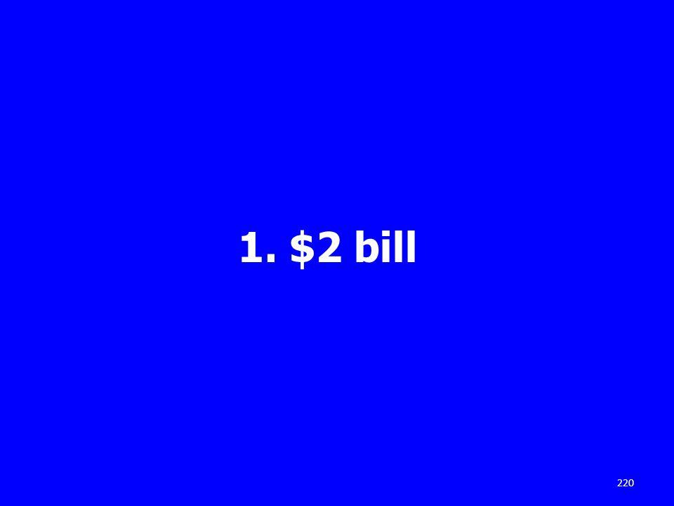 1. $2 bill 220