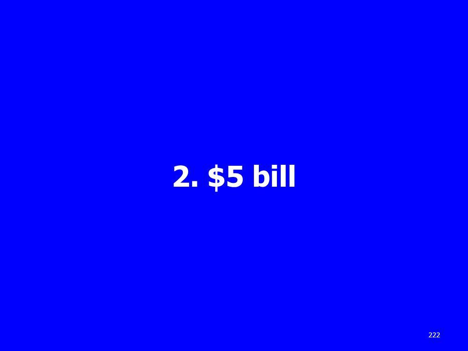 2. $5 bill 222