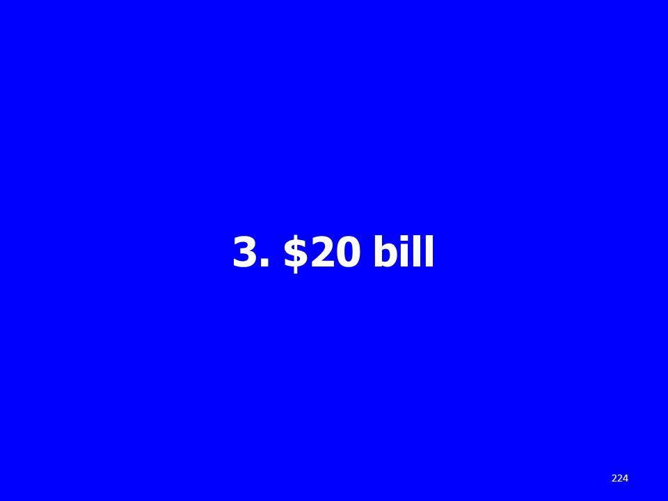 3. $20 bill 224