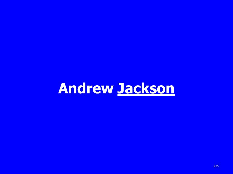 Andrew Jackson 225