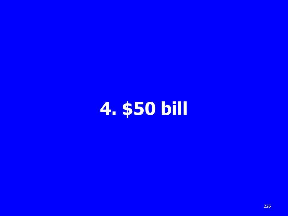 4. $50 bill 226