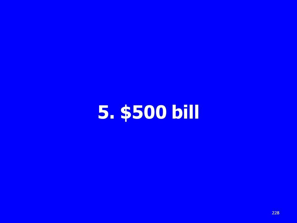 5. $500 bill 228