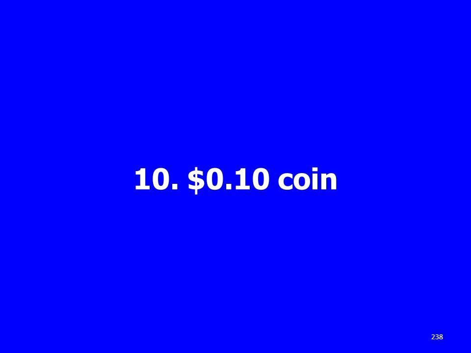 10. $0.10 coin 238