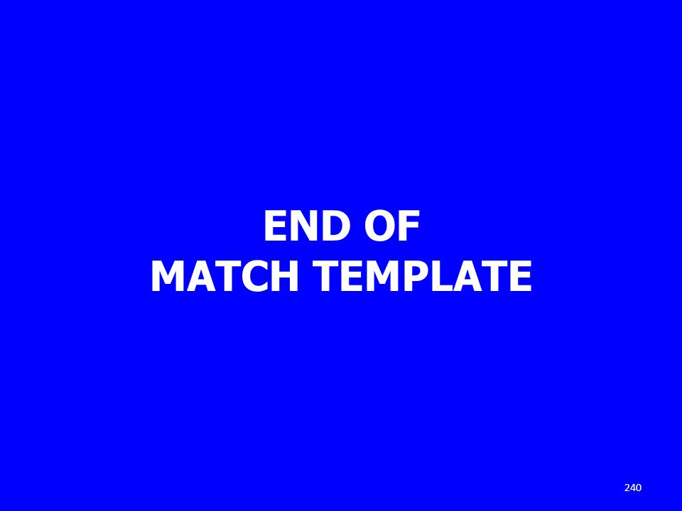 END OF MATCH TEMPLATE 240