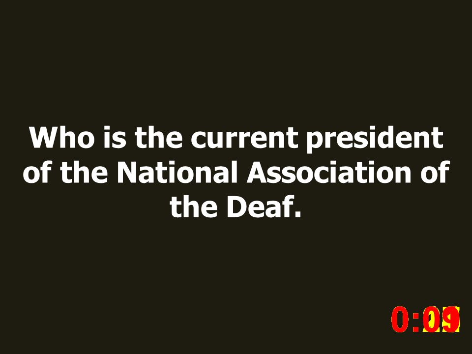 Who is the current president of the National Association of the Deaf. 0:020:030:040:050:060:070:080:100:110:180:190:200:160:150:140:130:120:170:090:01