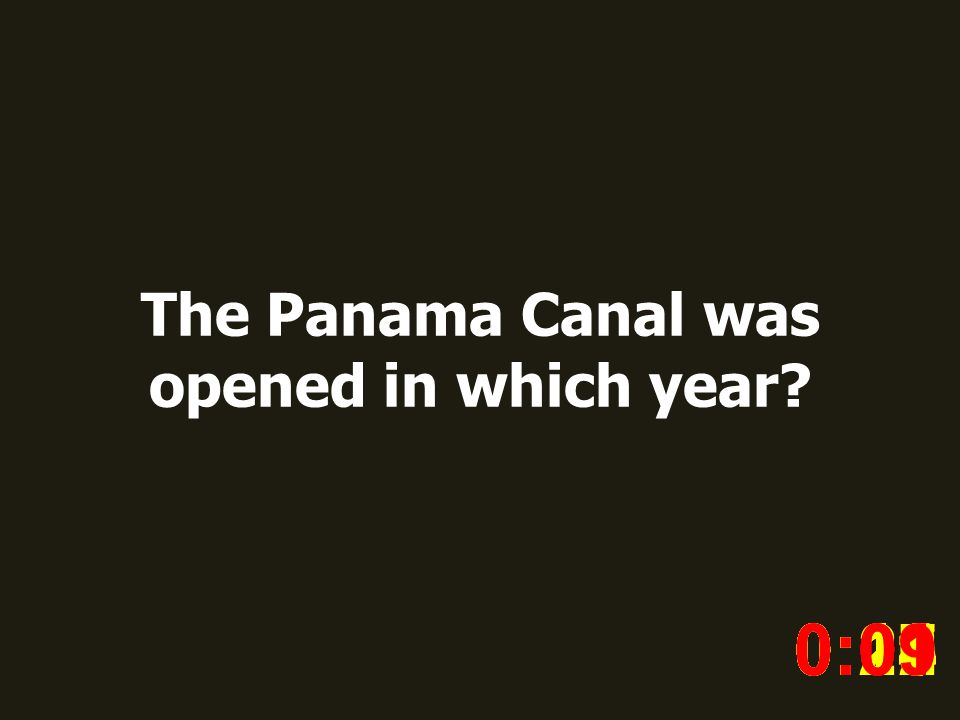 The Panama Canal was opened in which year? 0:020:030:040:050:060:070:080:100:110:180:190:200:160:150:140:130:120:170:090:01