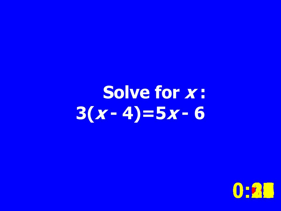 Solve for x : 3(x - 4)=5x - 6 0:020:030:040:050:060:070:080:100:110:180:190:200:160:150:140:130:120:170:090:010:210:260:250:300:290:280:240:230:220:27