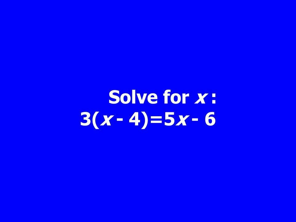 Solve for x : 3(x - 4)=5x - 6