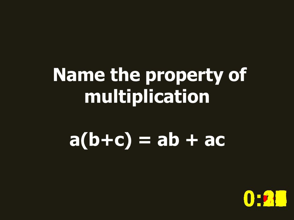 Name the property of multiplication a(b+c) = ab + ac 0:020:030:040:050:060:070:080:100:110:180:190:200:160:150:140:130:120:170:090:010:210:260:250:300:290:280:240:230:220:27