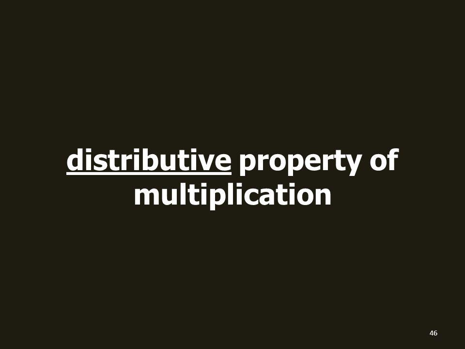 distributive property of multiplication 46