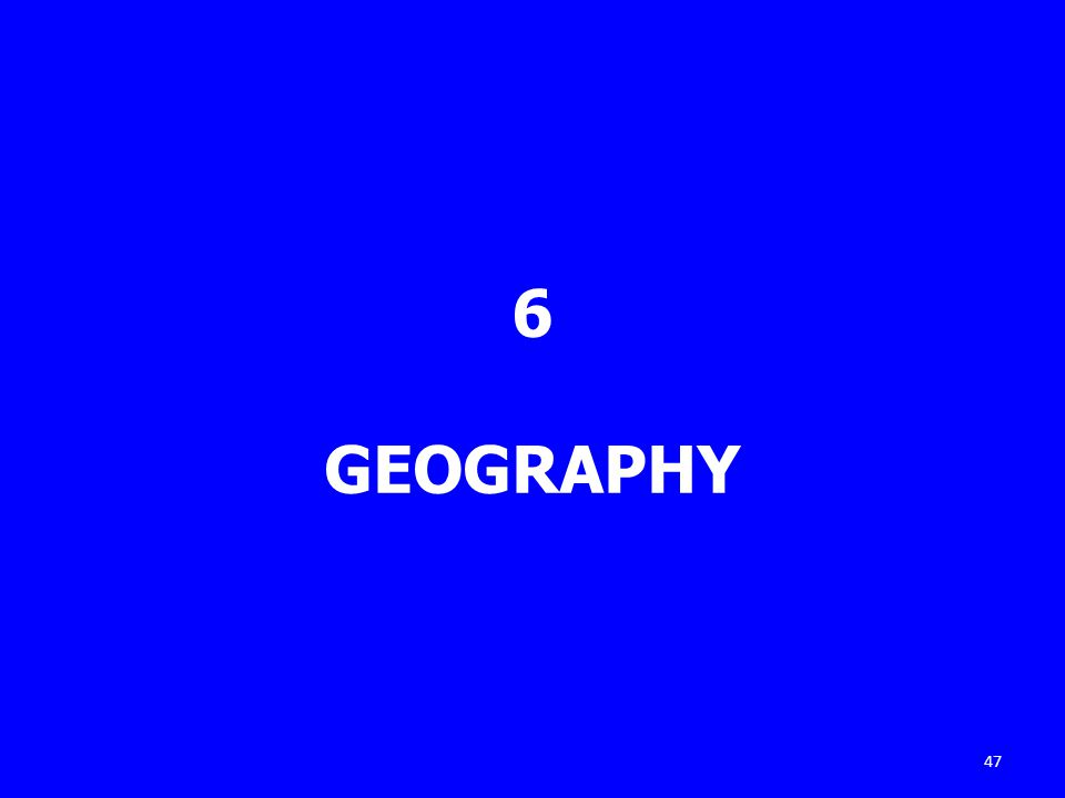 6 GEOGRAPHY 47