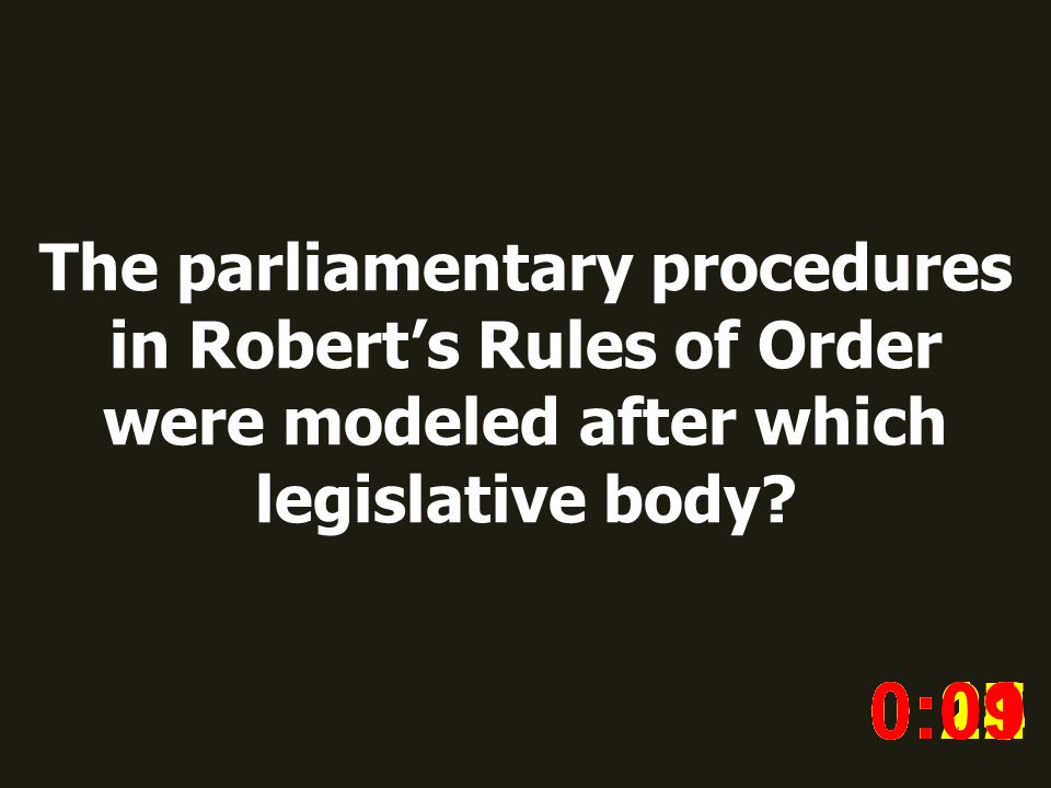 The parliamentary procedures in Roberts Rules of Order were modeled after which legislative body? 0:020:030:040:050:060:070:080:100:110:180:190:200:16