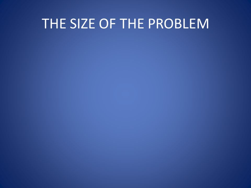 THE SIZE OF THE PROBLEM