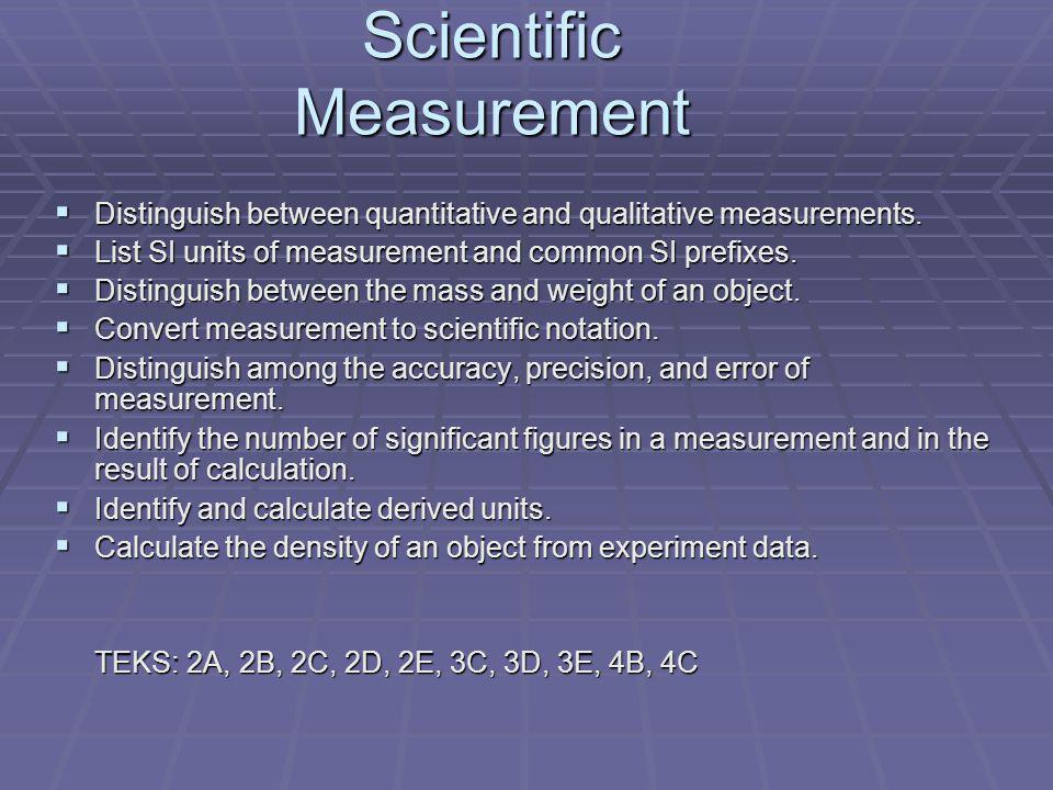 Scientific Measurement Distinguish between quantitative and qualitative measurements. Distinguish between quantitative and qualitative measurements. L