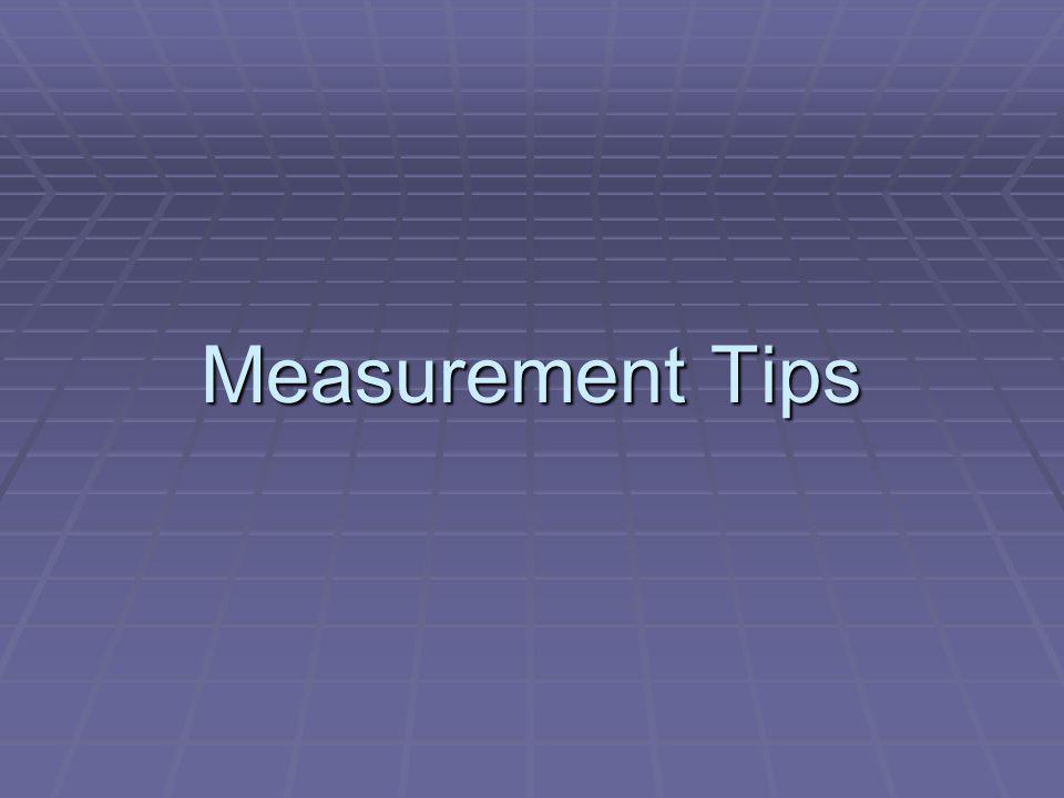 Measurement Tips