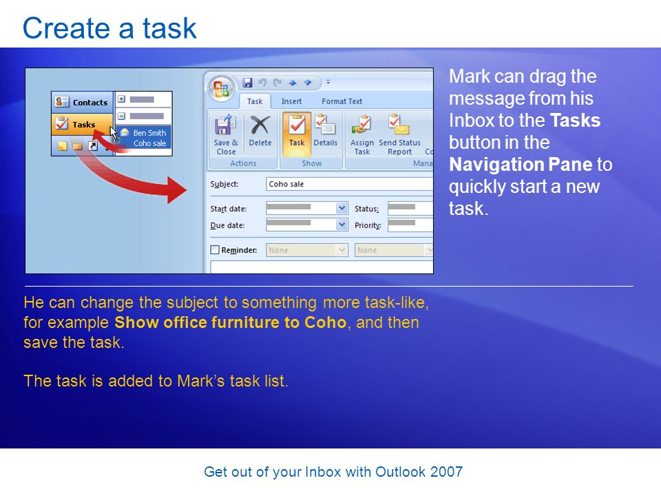 Get out of your Inbox with Outlook 2007 Create a task Mark can drag the message from his Inbox to the Tasks button in the Navigation Pane to quickly s