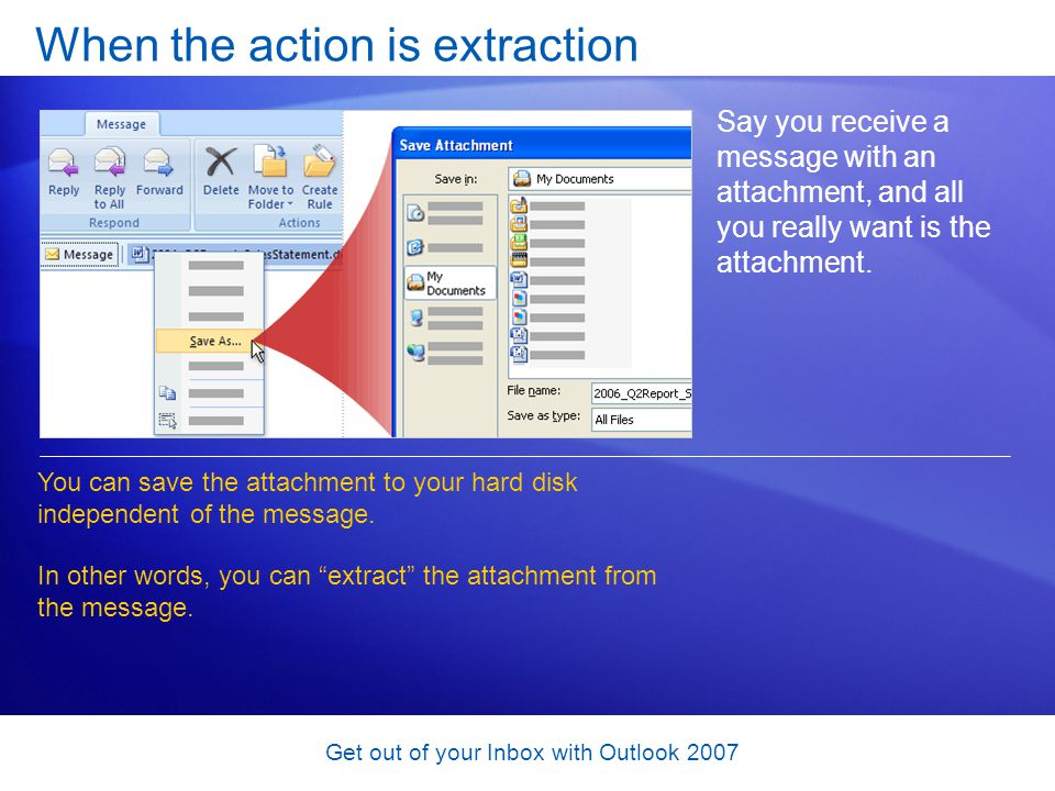 Get out of your Inbox with Outlook 2007 When the action is extraction Say you receive a message with an attachment, and all you really want is the att