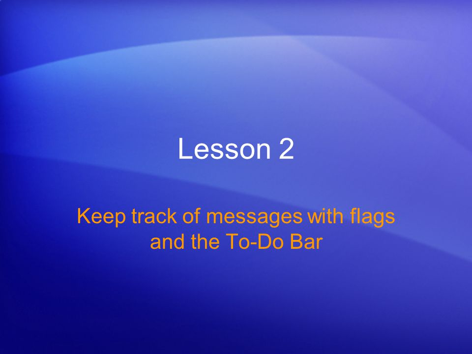 Lesson 2 Keep track of messages with flags and the To-Do Bar