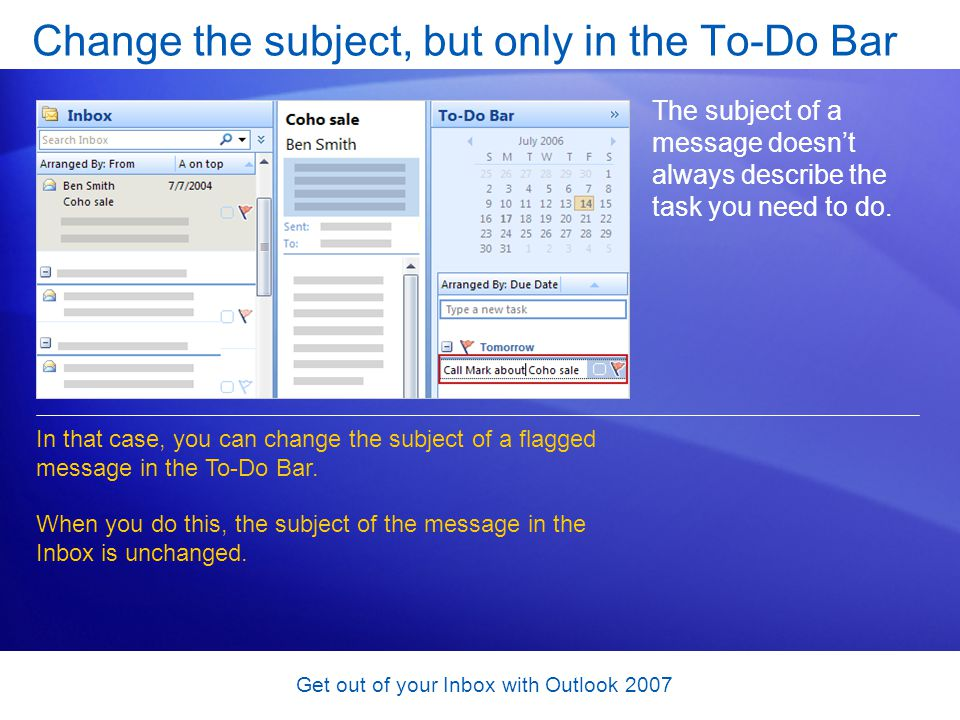 Get out of your Inbox with Outlook 2007 Change the subject, but only in the To-Do Bar The subject of a message doesnt always describe the task you nee