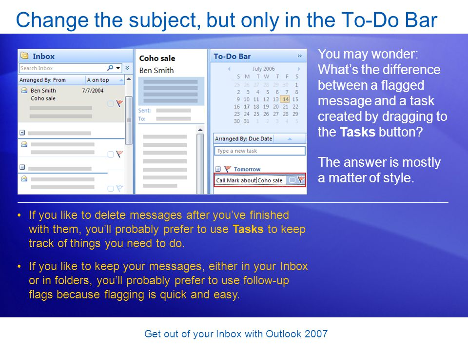 Get out of your Inbox with Outlook 2007 Change the subject, but only in the To-Do Bar You may wonder: Whats the difference between a flagged message a