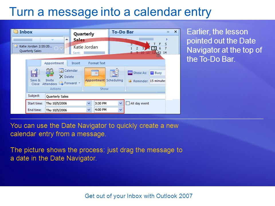 Get out of your Inbox with Outlook 2007 Turn a message into a calendar entry Earlier, the lesson pointed out the Date Navigator at the top of the To-D