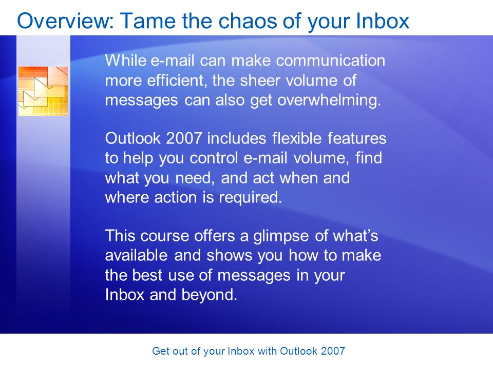 Get out of your Inbox with Outlook 2007 Course goals Use your messages to schedule tasks, set up meetings, and create contacts.