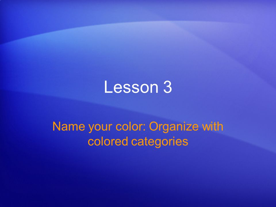 Lesson 3 Name your color: Organize with colored categories