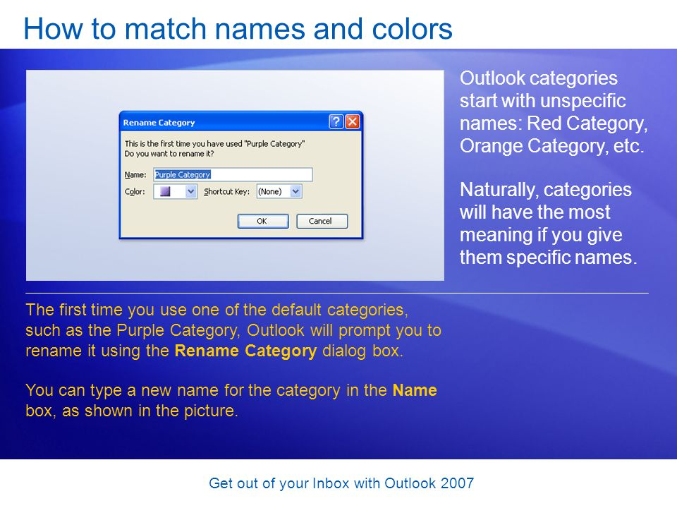 Get out of your Inbox with Outlook 2007 How to match names and colors Outlook categories start with unspecific names: Red Category, Orange Category, e