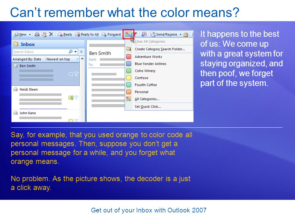 Get out of your Inbox with Outlook 2007 Cant remember what the color means? It happens to the best of us: We come up with a great system for staying o