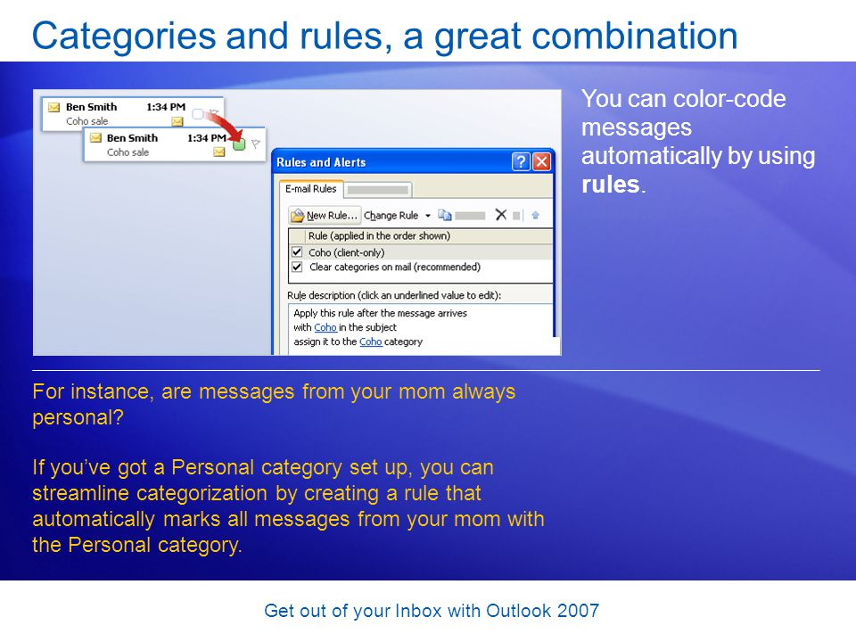Get out of your Inbox with Outlook 2007 Categories and rules, a great combination You can color-code messages automatically by using rules. For instan