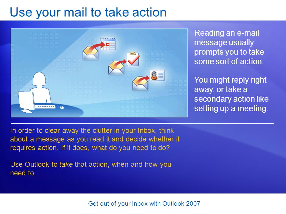 Get out of your Inbox with Outlook 2007 Suggestions for practice 1.Create folders.