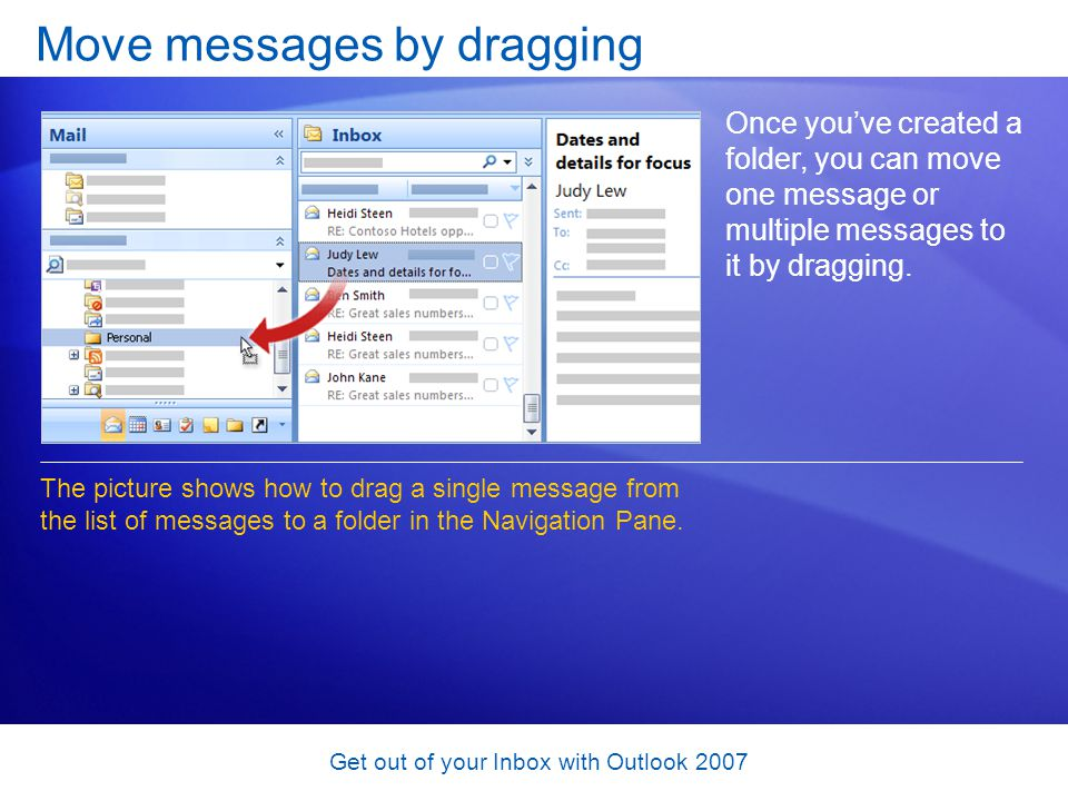 Get out of your Inbox with Outlook 2007 Move messages by dragging Once youve created a folder, you can move one message or multiple messages to it by